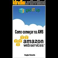 Como começar na AWS: Utilizando serviços na Amazon Web Services