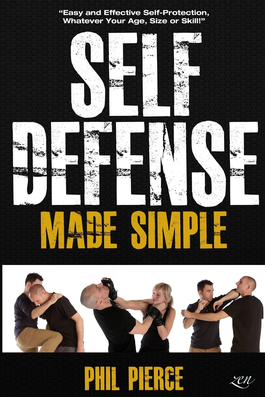Download Self Defense Made Simple: Easy and Effective Self Protection Whatever Your Age, Size or Skill! ebook