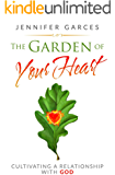 The Garden of Your Heart: Cultivating a Relationship with God