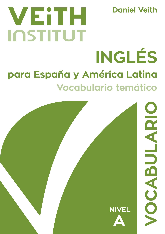 Inglés para España y América Latina. Vocabulario temático básico. Nivel A.: Amazon.es: Daniel Veith: Libros en idiomas extranjeros