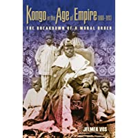 Kongo in the Age of Empire, 1860-1913 (Africa and the Diaspora: History, Politics, Culture)