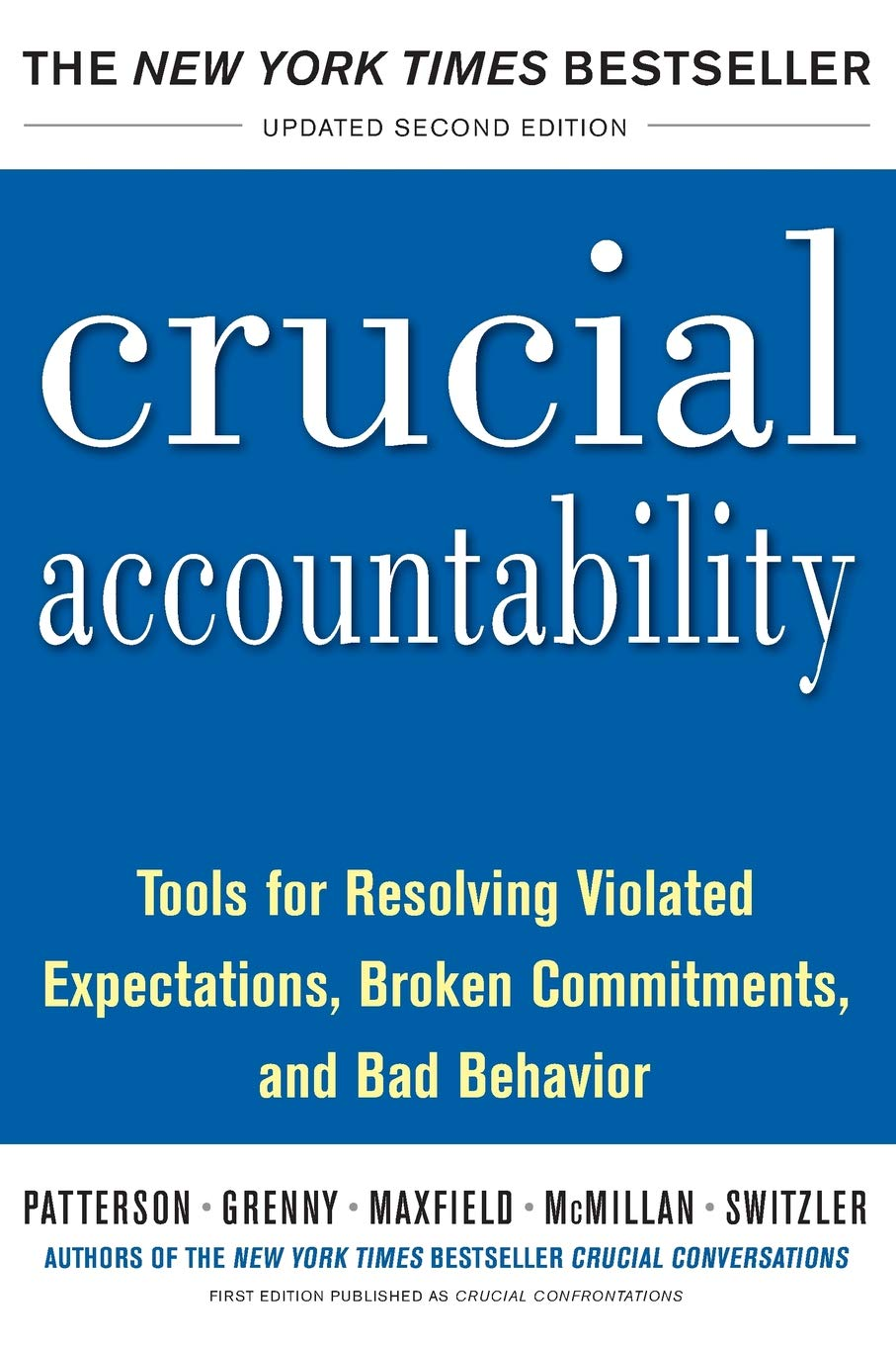 Crucial Accountability: Tools for Resolving Violated Expectations, Broken Commitments, and Bad Behavior, Second Edition…