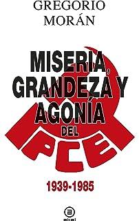 Miseria, grandeza y agonía del Partido Comunista de España (1939 - 1985) (