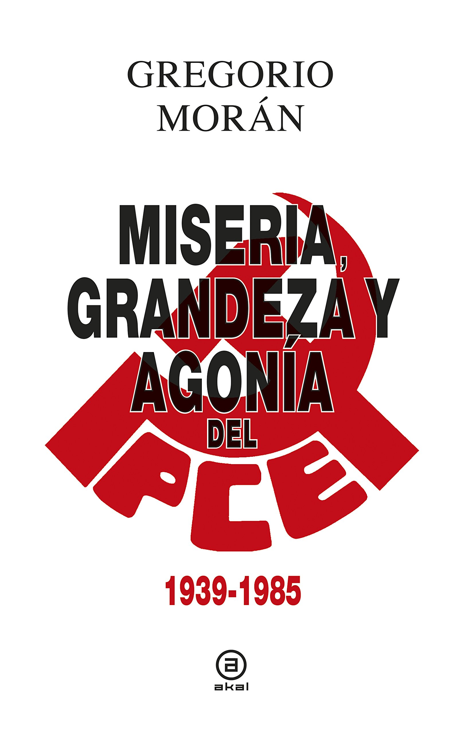 Miseria, grandeza y agonía del Partido Comunista de España 1939 - 1985 : 7 Anverso: Amazon.es: Morán Suárez, Gregorio: Libros