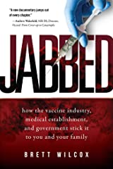 Jabbed: How the Vaccine Industry, Medical Establishment, and Government Stick It to You and Your Family Kindle Edition