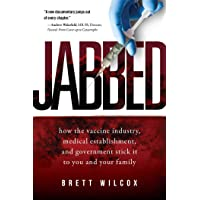 Jabbed: How the Vaccine Industry, Medical Establishment, and Government Stick It...