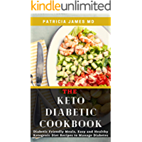 THE KETO DIABETIC COOKBOOK: Diabetic Friendly Meals, Easy and Healthy Ketogenic Diet Recipes to Manage Diabetes (English Edition)