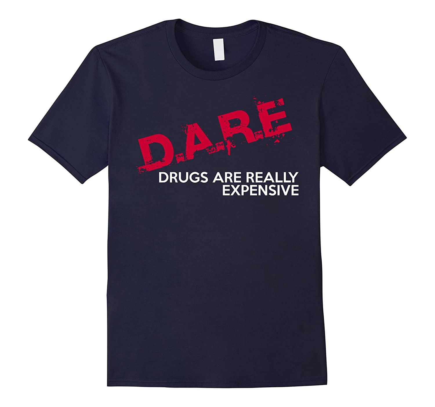 DARE - DRUGS ARE REALLY EXPENSIVE SHIRT-Vaci