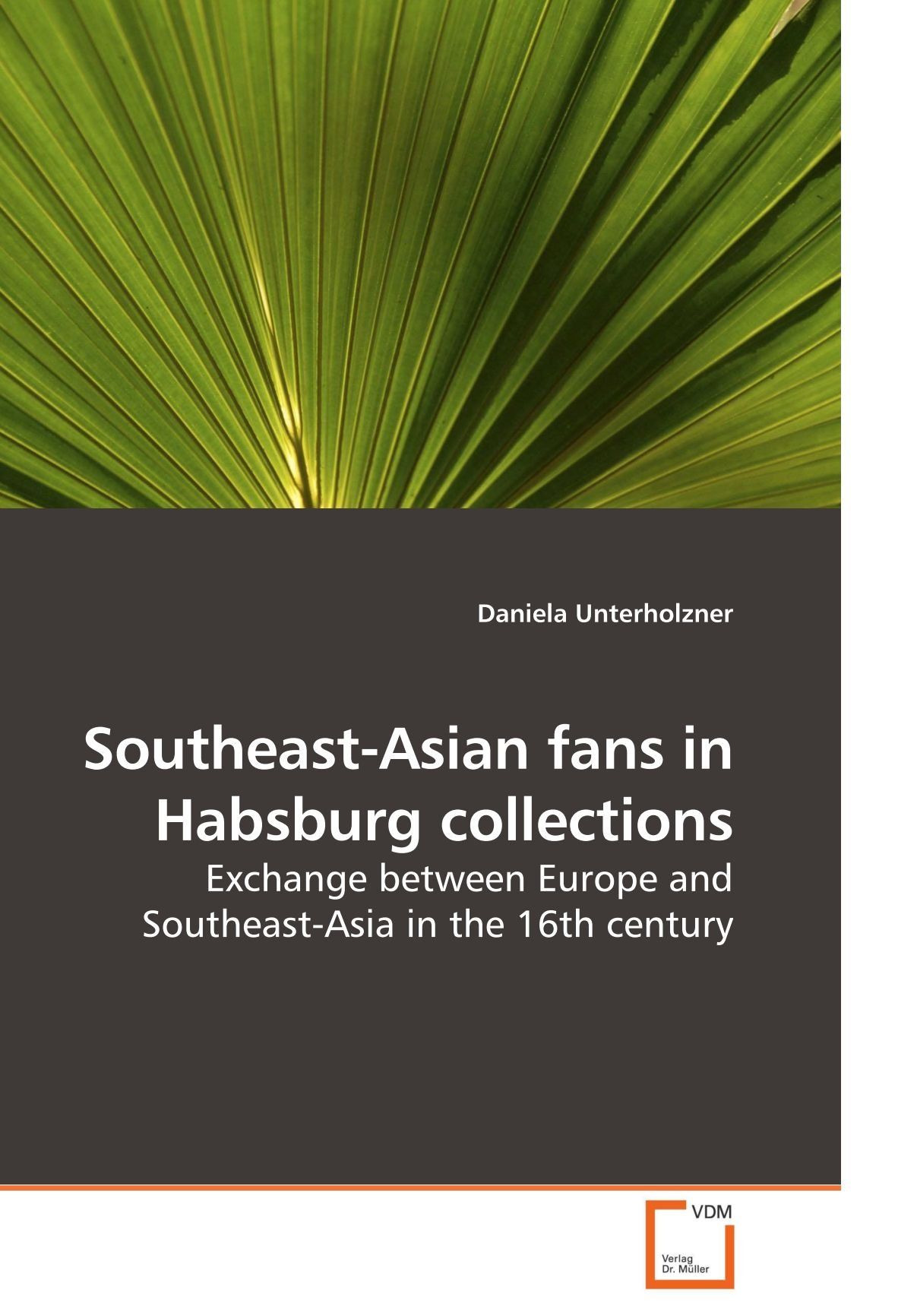 Southeast-Asian fans in Habsburg collections: Exchange between Europe and Southeast-Asia in the 16th century pdf