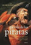 La vida de los piratas: Contada por ellos mismos, por sus víctimas y por sus perseguidores (Tiempo de Historia)