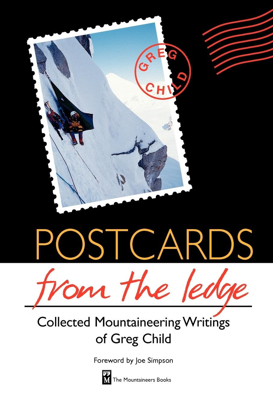 Postcards from the Ledge: The Collected Mountaineering Writings of Greg Child