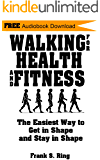 Walking for Health and Fitness: The Easiest Way to Get in Shape and Stay in Shape