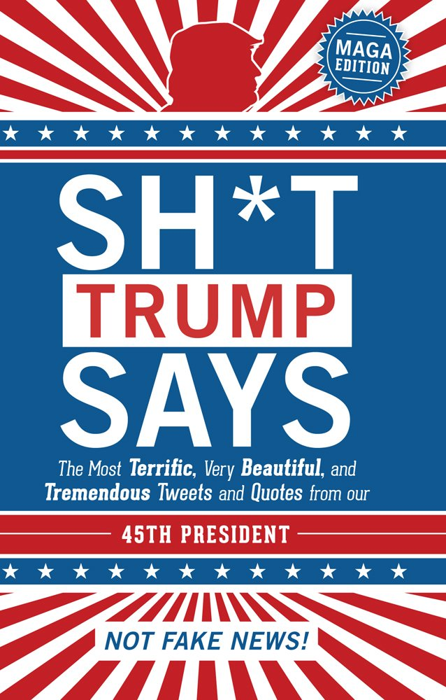 Sh*t Trump Says: MAGA Edition
