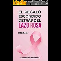 EL REGALO ESCONDIDO DETRÁS DEL LAZO ROSA: Recíbelo (Spanish Edition)