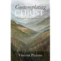 Contemplating Christ: The Gospels and the Interior Life