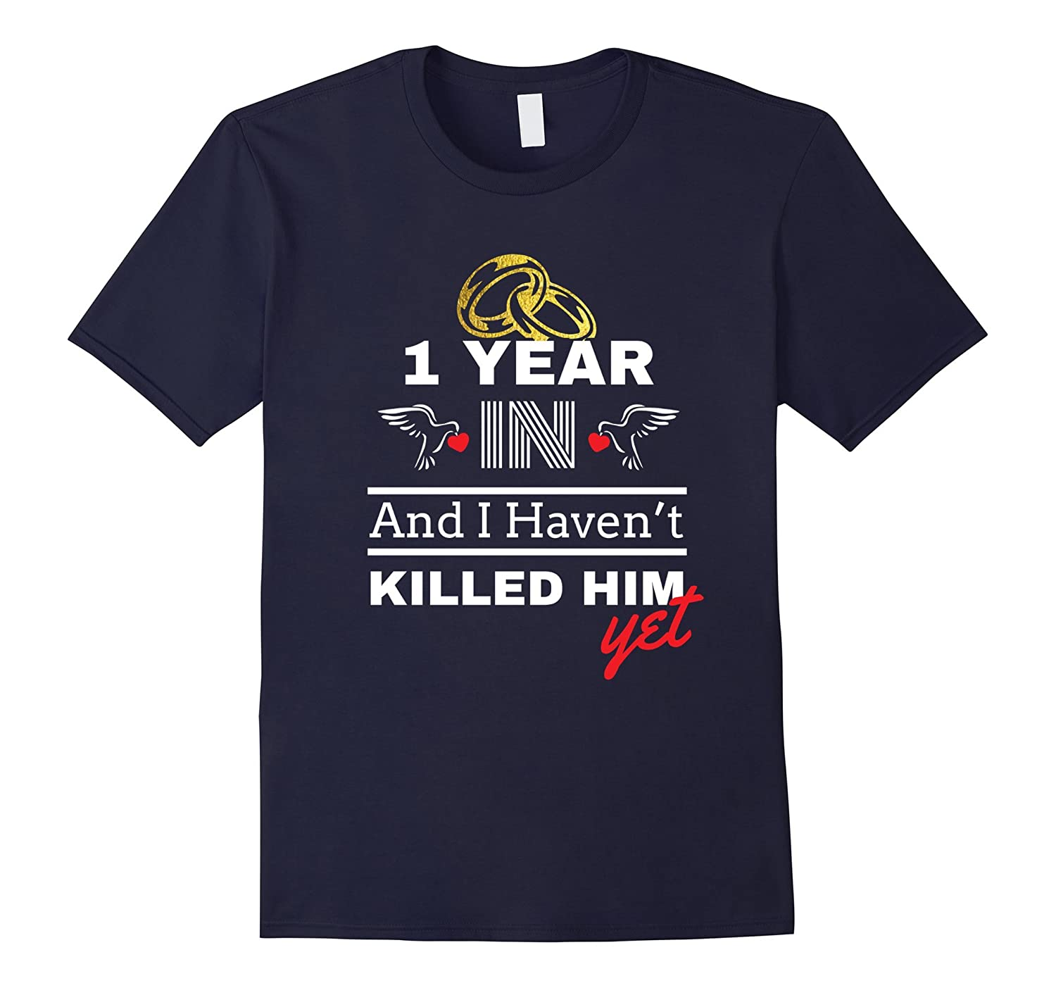 1st Year Anniversary Gift Idea for Her - 1 Year In T Shirt-ah my shirt one gift