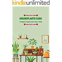 Houseplants Care: A Beginner's Guide to Grow Indoor Plants: Hơ to Grow Indoor Plants