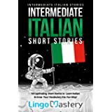 Intermediate Italian Short Stories: 10 Captivating Short Stories to Learn Italian & Grow Your Vocabulary the Fun Way! (Interm