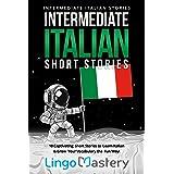 Intermediate Italian Short Stories: 10 Captivating Short Stories to Learn Italian & Grow Your Vocabulary the Fun Way!