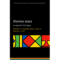 Thomas Szasz: An appraisal of his legacy (International Perspectives in Philosophy and Psychiatry) (English Edition)