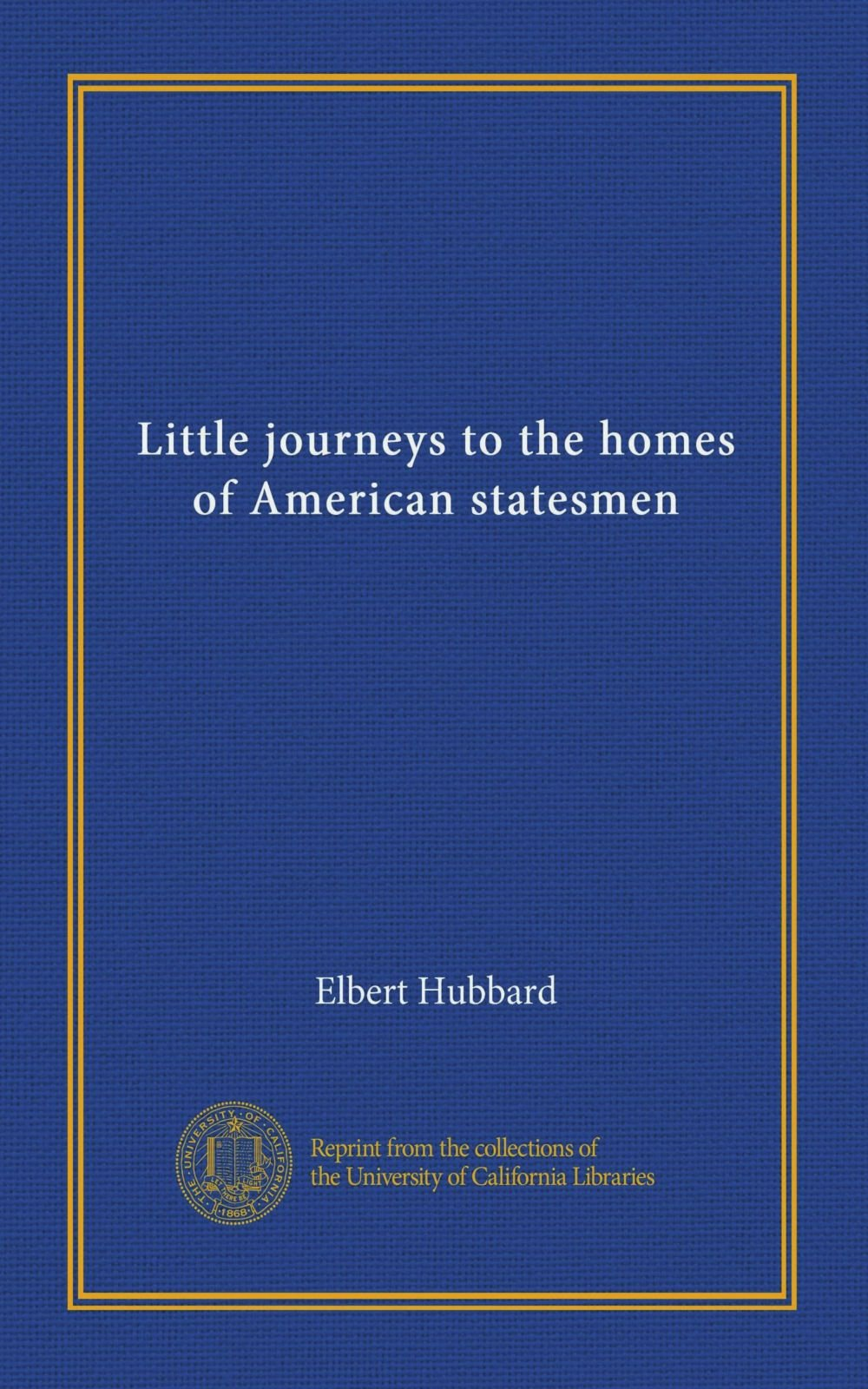 Read Online Little journeys to the homes of American statesmen (v.1) pdf