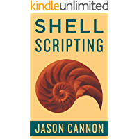 Shell Scripting: How to Automate Command Line Tasks Using Bash Scripting and Shell Programming (English Edition)
