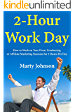 2 Hour Work Day: How to Work on Your Fiverr Freelancing or Affiliate Marketing Business for 2 Hours Per Day