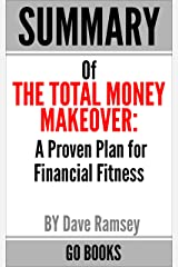 Summary of The Total Money Makeover: A Proven Plan for Financial Fitness by: Dave Ramsey | a Go BOOKS Summary Guide Kindle Edition
