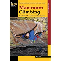 Maximum Climbing: Mental Training For Peak Performance And Optimal Experience, First Edition (How To Climb Series)