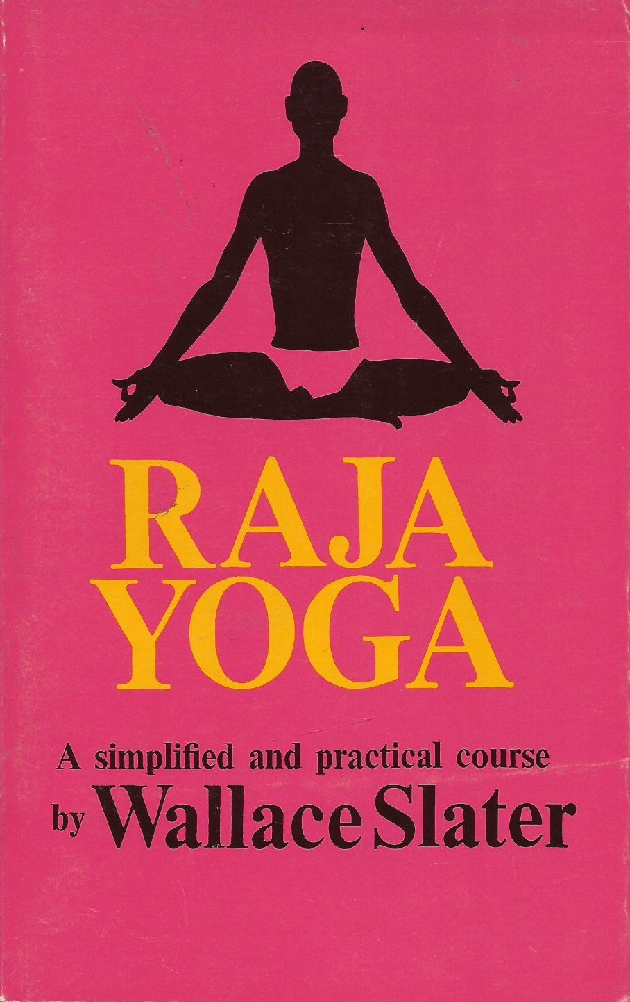 Raja Yoga - A Simplified and Practical Course: Wallace ...