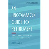 An Uncommon Guide to Retirement: Finding God's Purpose for the Next Season of Life