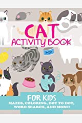 Cat Activity Book for Kids: Mazes, Coloring, Dot to Dot, Word Search, and More (Kids Activity Books) Paperback