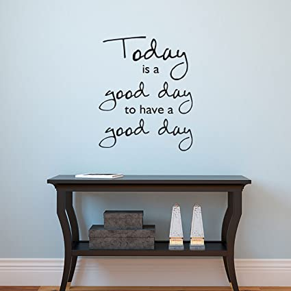 Amazon.com: Today Is A Good Day To Have a Good Day - Inspirational ...