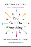 "You Can Do Anything: The Surprising Power of a ""Useless"" Liberal Arts Education (English Edition)"