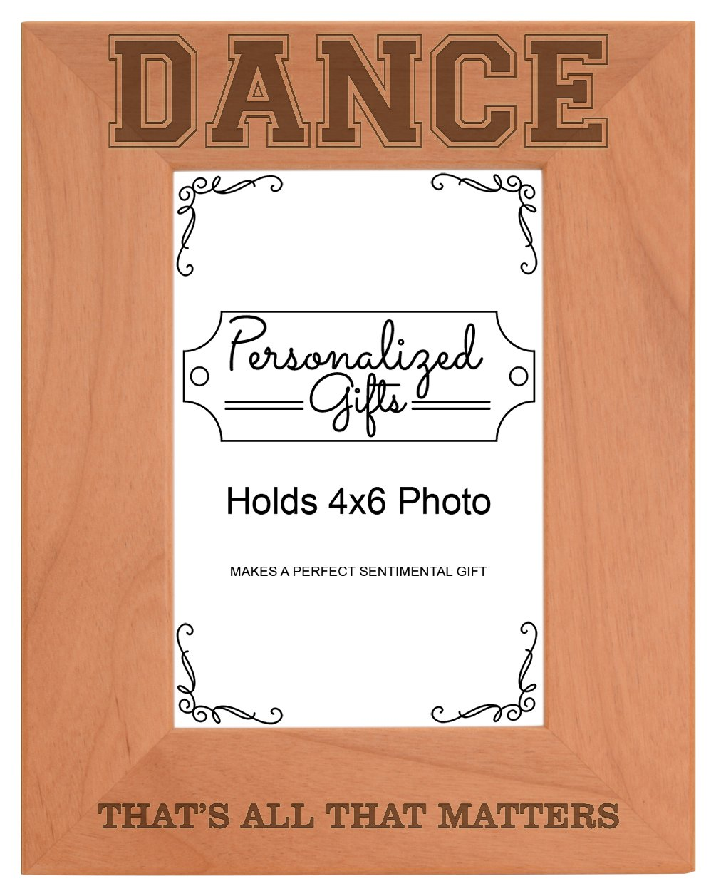 Personalized Gifts Dancer Gift Dancing Thats All That Matters Natural Wood Engraved 4x6 Portrait Picture Frame Wood