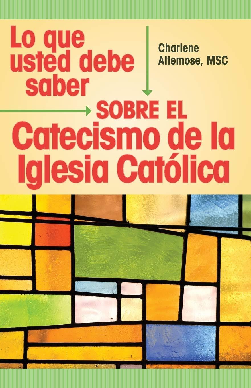 Lo que usted debe saber sobre el Catecismo de la lglesia Catolica: Amazon.es: Altemose, MSC Charlene: Libros