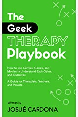 The Geek Therapy Playbook: How to Use Comics, Games, and Movies to Understand Each Other, and Ourselves Kindle Edition