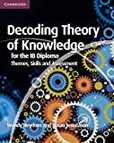 Decoding Theory of Knowledge for the IB Diploma: Themes, Skills and Assessment