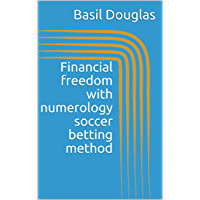 Financial freedom with numerology soccer betting method (English Edition)