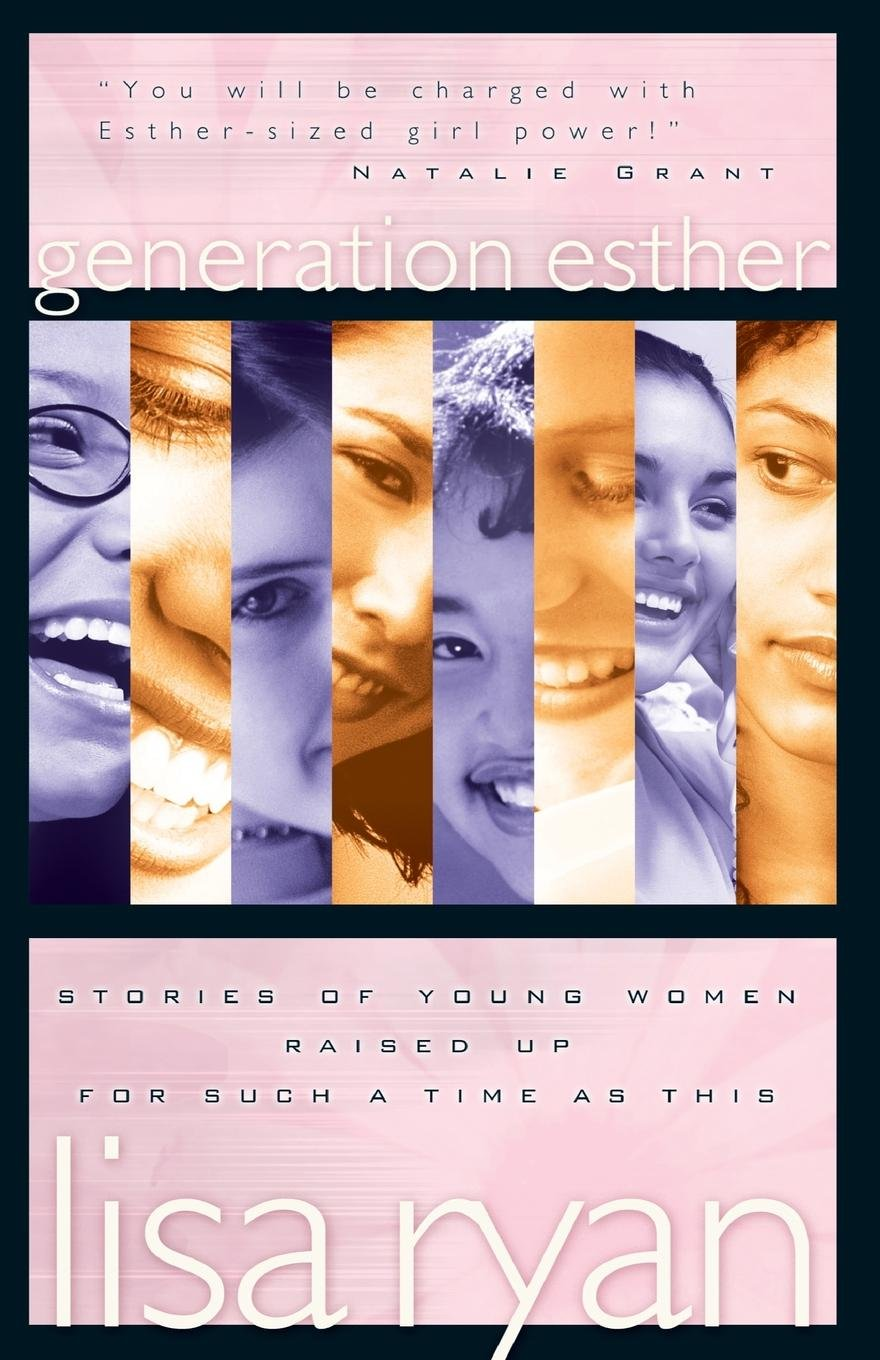 Generation Esther: Stories of Young Women Raised Up for Such a Time as This