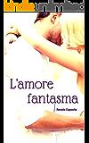 L'amore fantasma (Italian Edition)