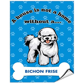 A House Is Not A Home Without Bichon Frise Dog Vinyl LABEL DECAL STICKER 5  Inches
