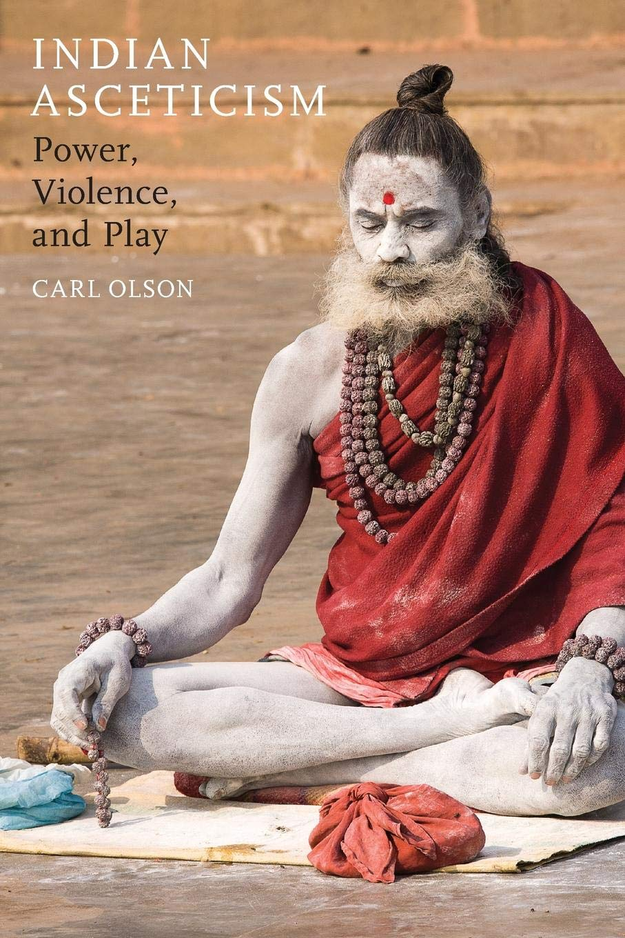 Indian Asceticism  Power Violence And Play