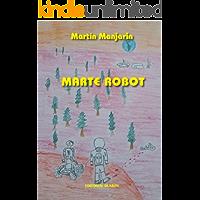 Marte Robot: Un niño, dos mundos, el futuro de la humanidad en sus manos.