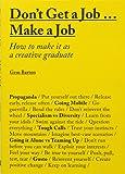 Don't Get a Job Make a Job: How to Make it as a Creative Gradute (in the fields of Design, Fashion, Architecture…