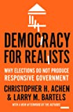 Democracy for Realists: Why Elections Do Not Produce Responsive Government (Princeton Studies in Political Behavior, 4)