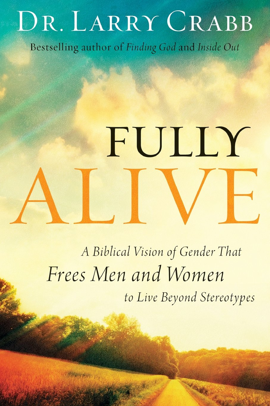Fully Alive  A Biblical Vision Of Gender That Frees Men And Women To Live Beyond Stereotypes