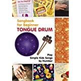Tongue Drum Songbook for Beginner: Play Simple Kids Songs by Number