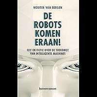 De robots komen eraan!: feit en fictie over de toekomst van intelligente machines