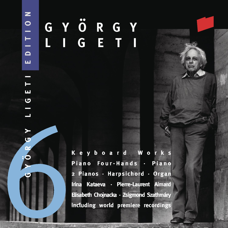 György Ligeti Edition 6: Keyboard Works Piano, Harpsichord, Organ Irina Kataeva / Pierre-Laurent Aimard / Elisabeth Chojnacka / Zsigmond Szathmáry